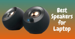 Best Speakers for Laptop – Create Your Own Immersive Space
