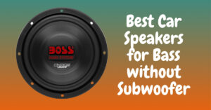 Best Car Speakers for Bass without Subwoofer   Good Sound Quality