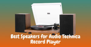 Best Speakers for Audio Technica Record Player - Turntable Setup