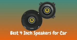 Best 4 Inch Speakers for Car with Good and Sound Quality