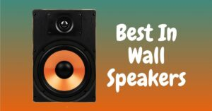 Best In Wall Speakers – Upgrade Mounted Home Theater System