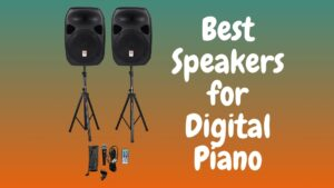 Best Speakers for Digital Piano – Powered Active Music