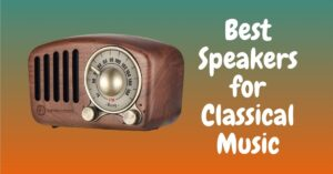 Best Speakers for Classical Music Listening At Home 2021