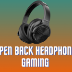 Best Open Back Headphones for Gaming - Closed Back Headset